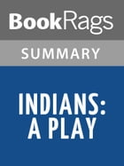 Indians by Arthur L. Kopit l Summary & Study Guide by BookRags