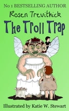 The Troll Trap (Smelly Trolls : Book 1) by Rosen Trevithick