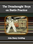The Dreadnought Boys on Battle Practice by John Henry Goldfrap