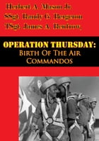 Operation Thursday: Birth Of The Air Commandos [Illustrated Edition] by Herbert A. Mason Jr.