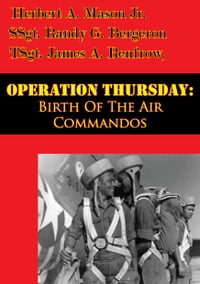 Operation Thursday: Birth Of The Air Commandos [Illustrated Edition]