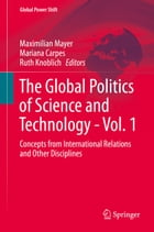 The Global Politics of Science and Technology - Vol. 1: Concepts from International Relations and…