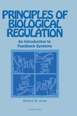 Book Principles of Biological Regulation: An Introduction to Feedback Systems by Jones, Richard