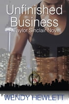 Unfinished Business: A Tayor Sinclair Novel by Wendy Hewlett