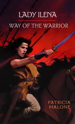 Book Lady Ilena: Way of the Warrior by Patricia Malone