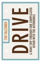 Drive: A Road Trip Through Our Complicated Affair With The Automobile by Tim Falconer