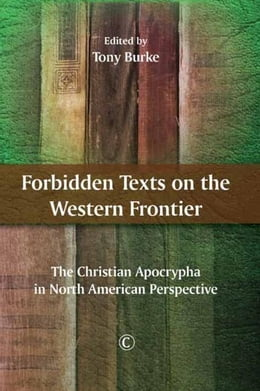 Book Forbidden Texts on the Western Frontier: The Christian Apocrypha in North American Perspective by Burke, Tony
