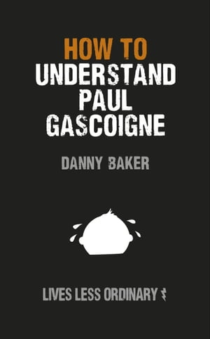 How to Understand Paul Gascoigne Lives Less Ordinary
