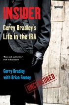 Insider: Gerry Bradley's Life in the IRA by Gerry Bradley