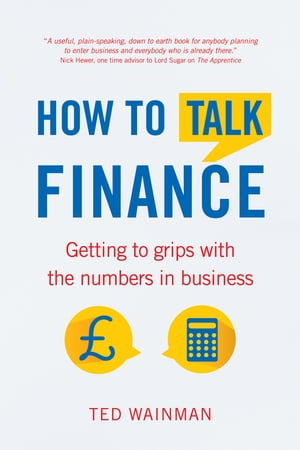 How To Talk Finance Getting to grips with the numbers in business