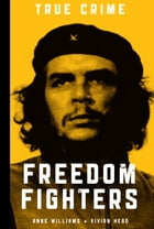 Freedom Fighters: Revolutionaries fighting for the cause by Anne Williams