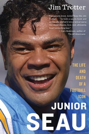 Junior Seau The Life and Death of a Football Icon