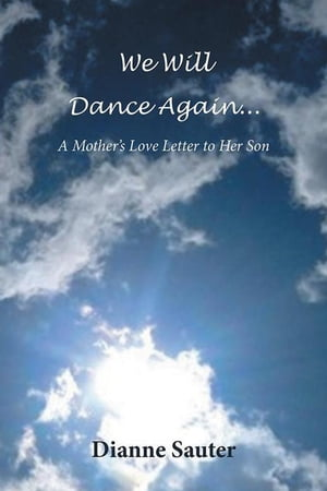 We Will Dance Again: A Mother's Love Letter to Her Son by Dianne Sauter