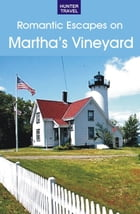 A Romantic Guide to Martha's Vineyard by Cynthia Mascott