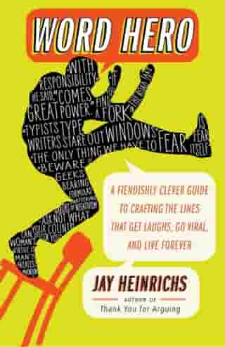 Word Hero: A Fiendishly Clever Guide to Crafting the Lines that Get Laughs, Go Viral, and Live Forever by Jay Heinrichs
