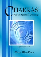 Chakras: Key to Spiritual Opening by Mary Ellen Flora