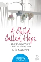 A Child Called Hope: The true story of a foster mother's love (HarperTrue Life – A Short Read) by Mia Marconi