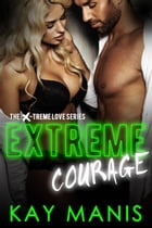 Extreme Courage by Kay Manis