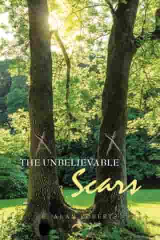 The Unbelievable Scars by E. Alan Roberts