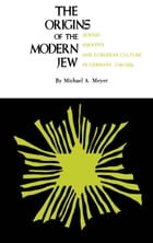 The Origins of the Modern Jew: Jewish Identity and European Culture in Germany, 1749-1824 by Michael A. Meyer