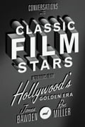 Conversations with Classic Film Stars: Interviews from Hollywood's Golden Era 15dafa74-04ea-41b3-b402-9af17e56b299