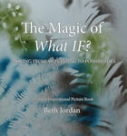 The Magic of What If? by Beth Jordan
