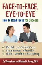 Face-to-Face, Eye-to-Eye: How to Read Faces for Success by Sherry Lane