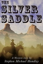 The Silver Saddle: A Ride Thru Heaven and Hell Western Series by Stephen Michael Hundley