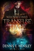 The Man Who Could Transfuse Time 0b27fef8-34f7-406c-a731-92245ac83841