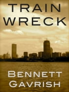 Train Wreck: A Novel by Bennett Gavrish