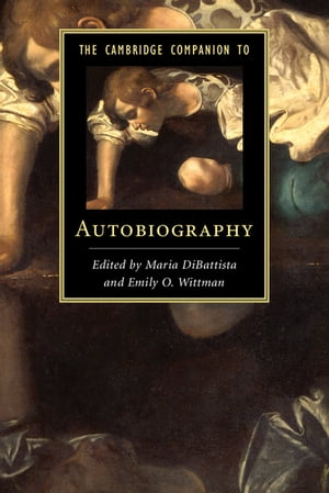 The Cambridge Companion to Autobiography