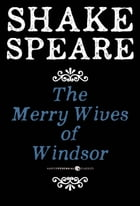The Merry Wives of Windsor: A Comedy by William Shakespeare