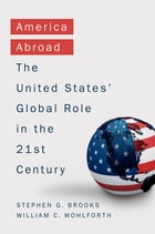 America Abroad: The United States' Global Role in the 21st Century by Stephen Brooks