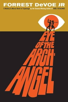 Book Eye of the Archangel: A Mallory & Morse Novel of Espionage by Forrest DeVoe, Jr.
