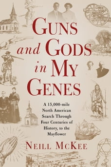 Guns and Gods in My Genes: A 15,000-mile North American search through four centuries of history…