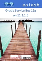 Oracle Service Bus 11g: on 11.1.1.6 by EAIESB