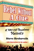 Rebel Without A Clue: A Way-Off Broadway Memoir 732f84b1-8d68-40fa-869d-c539ecee8a18