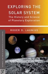 Exploring the Solar System: The History and Science of Planetary Exploration
