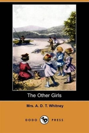The Other Girls by Mrs. A. D. T. Whitney