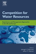 Competition for Water Resources: Experiences and Management Approaches in the US and Europe by Jadwiga R Ziolkowska