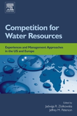 Book Competition for Water Resources: Experiences and Management Approaches in the US and Europe by Jadwiga R Ziolkowska
