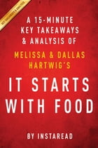 Summary of It Starts With Food: by Melissa and Dallas Hartwig , Includes Analysis by Instaread Summaries