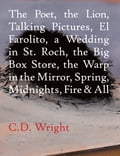 The Poet, The Lion, Talking Pictures, El Farolito, A Wedding in St. Roch, The Big Box Store, The Warp in the Mirror, Spring, Midnights, Fire & All 5de71d52-bc76-4b3b-83ee-b27df9fb409b