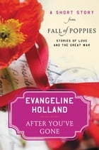After You've Gone: A Short Story from Fall of Poppies: Stories of Love and the Great War by Evangeline Holland