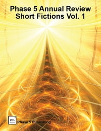 Phase 5 Annual Review: Short Fictions Vol. 1