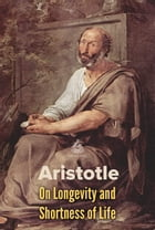 On Longevity and Shortness of Life by Aristotle