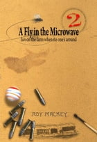 A Fly in the Microwave...: fun on the farm when no one's around by Roy Mackey