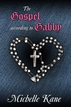 The Gospel According to Gabby by Michelle Kane