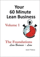 Your 60 Minute Lean Business - Volume 1: The Foundations by Jason Tisbury