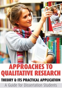 Approaches to Qualitative Research: Theory & Its Practical Application - A Guide for Dissertation…